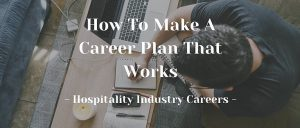 How To Make A Career Plan That Works | Hospitality Industry for Students